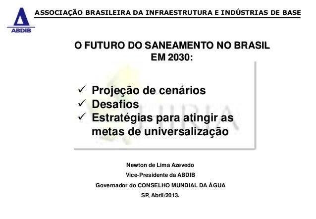 ASSOCIAÇÃO BRASILEIRA DA INFRAESTRUTURA E INDÚSTRIAS DE BASE        O FUTURO DO SANEAMENTO NO BRASIL                     E...