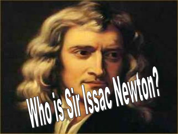 Who is Sir Issac Newton?<br />