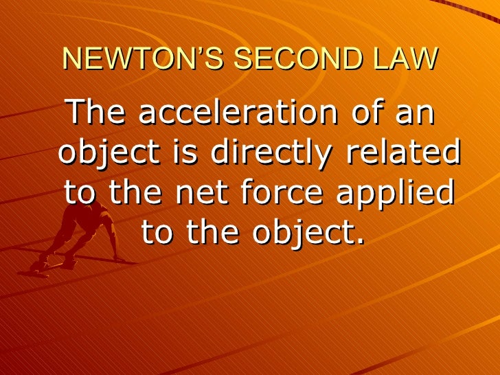 NEWTON'S SECOND LAWThe acceleration of anobject is directly relatedto the net force applied     to the object.