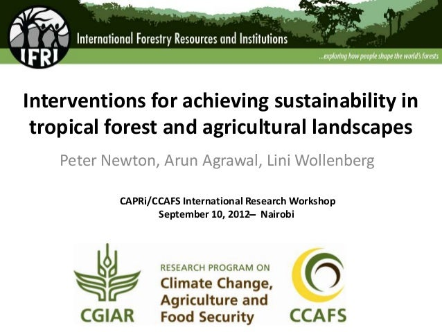 Interventions for achieving sustainability intropical forest and agricultural landscapesPeter Newton, Arun Agrawal, Lini W...