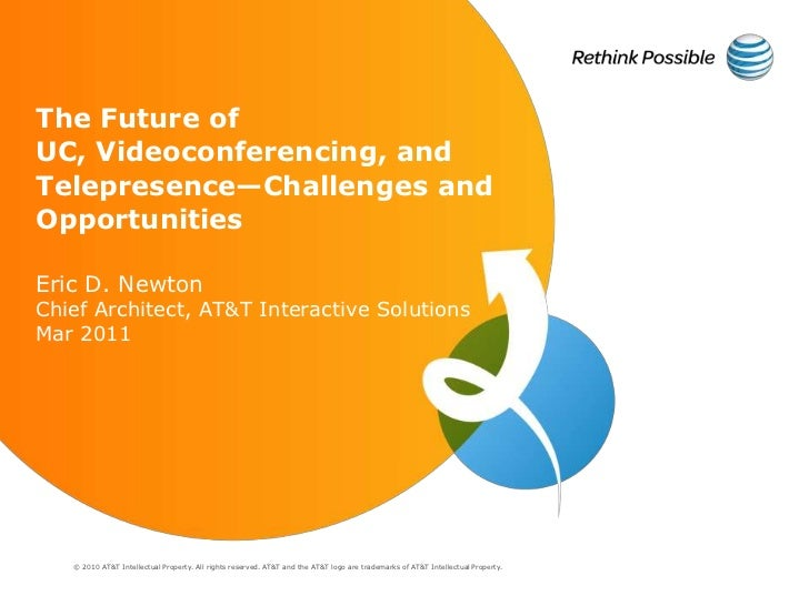 The Future of UC, Videoconferencing, and Telepresence—Challenges and Opportunities Eric D. Newton