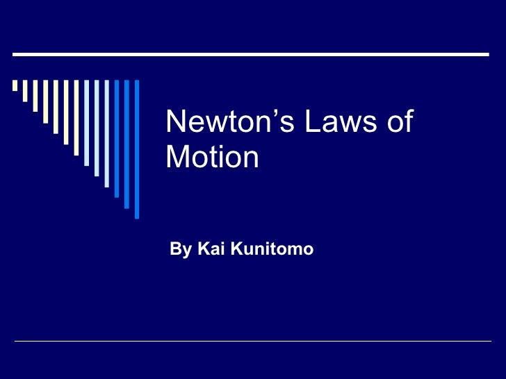 Newton's Laws of Motion By Kai Kunitomo