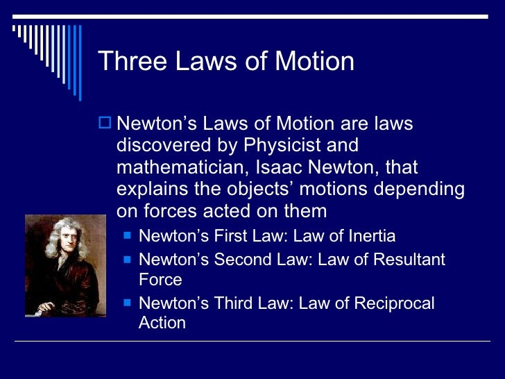 essay on newtons three laws of motion Isaac newton short biography and 3 laws of motion essays one of the most influential mathematicians in history is the renowned englishman isaac newton this man is famous for his contributions in the fields of calculus, theology, physics, and light science there are very few people who can truthfu.