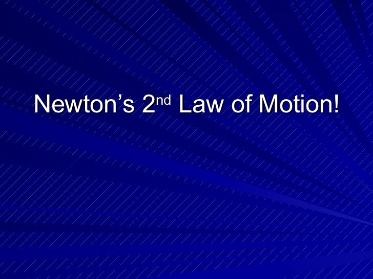 Newton's 2 nd  Law of Motion!