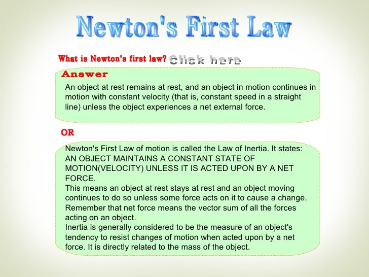 Newton's First Law What is Newton's first law? An object at rest remains at rest, and an object in motion continues in mot...