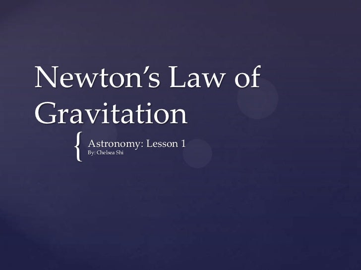 Newton's Law ofGravitation  {   Astronomy: Lesson 1      By: Chelsea Shi