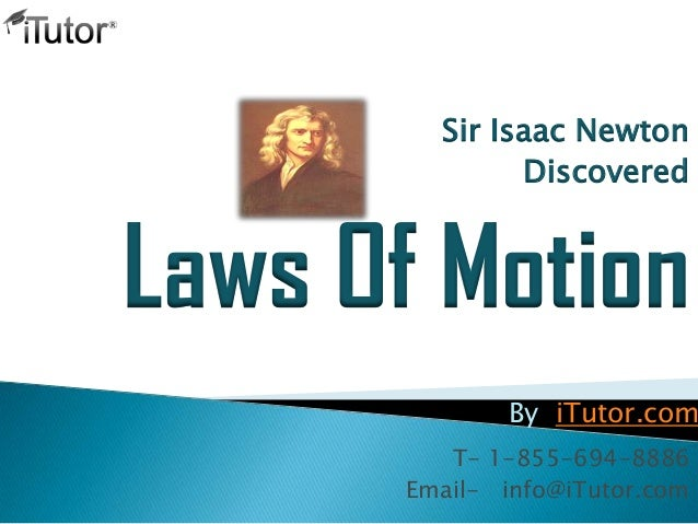 Sir Isaac NewtonDiscoveredLaws Of MotionT- 1-855-694-8886Email- info@iTutor.comBy iTutor.com