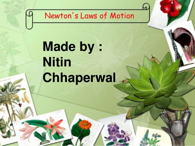 Newtons Laws of MotionMade by :NitinChhaperwal