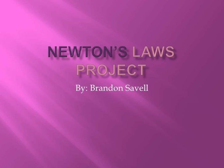 Newton'sLaws Project<br />By: Brandon Savell<br />
