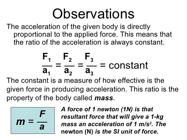 Observations <ul><li>The acceleration of the given body is directly proportional to the applied force. This means that the...