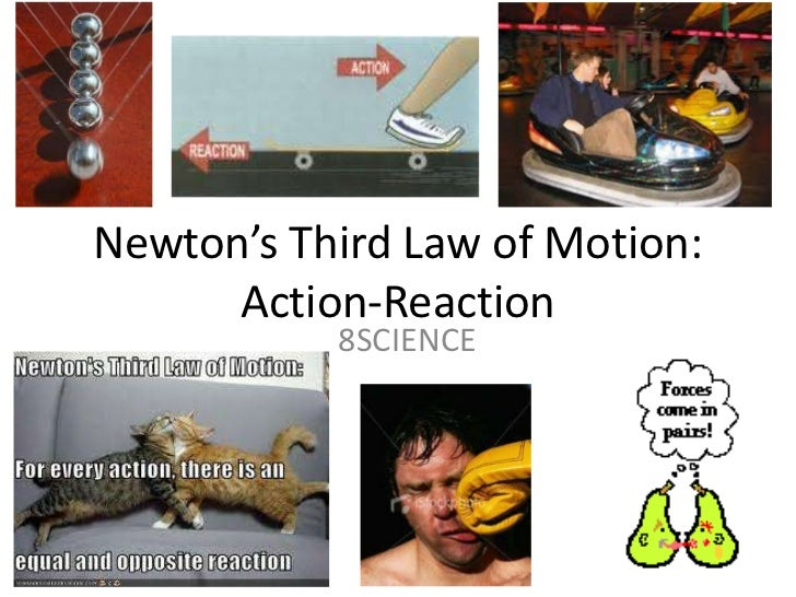 Newton's Third Law of Motion: Action-Reaction <br />8SCIENCE<br />