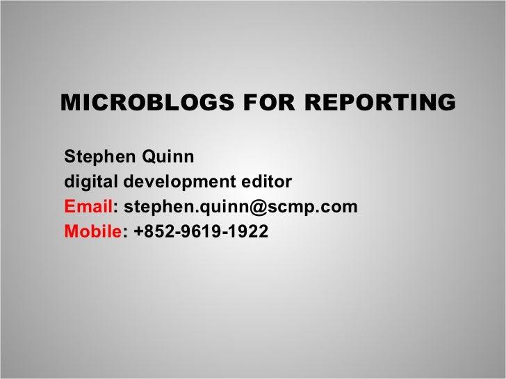 MICROBLOGS FOR REPORTING Stephen Quinn digital development editor Email : stephen.quinn@scmp.com Mobile : +852-9619-1922