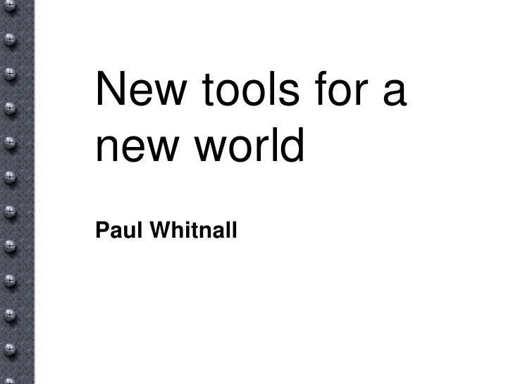New tools for a new world Paul Whitnall