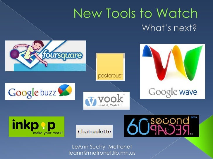 New Tools to Watch<br />What's next?<br />LeAnn Suchy, Metronet<br />leann@metronet.lib.mn.us<br />