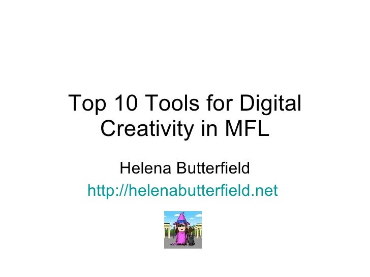 Top 10 Tools for Digital Creativity in MFL Helena Butterfield http://helenabutterfield.net