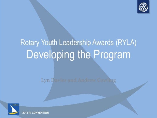 2013 RI CONVENTION Rotary Youth Leadership Awards (RYLA) Developing the Program Lyn Davies and Andrew Cowling