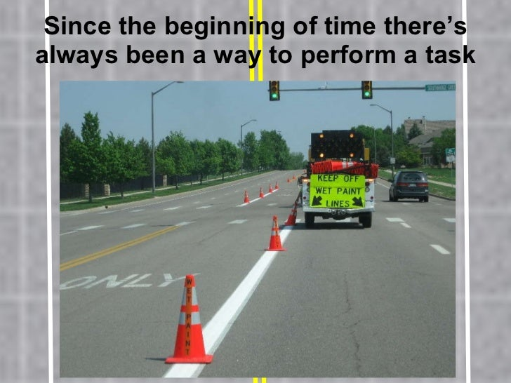 Since the beginning of time there's always been a way to perform a task