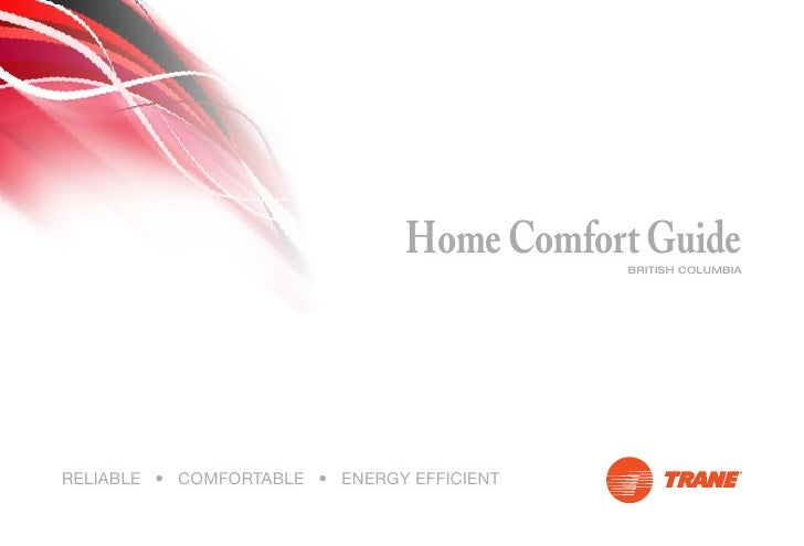 Home Comfort Guide                                             BRITISH COLUMBIA     RELIABLE • COMFORTABLE • ENERGY EFFICI...
