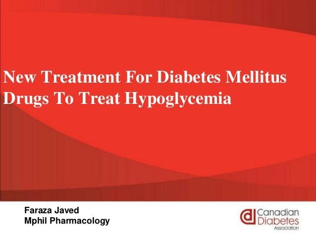 New Treatment For Diabetes Mellitus Drugs To Treat Hypoglycemia Faraza Javed Mphil Pharmacology