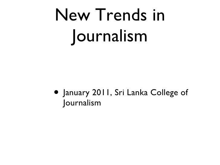 New Trends in Journalism <ul><li>January 2011, Sri Lanka College of Journalism </li></ul>