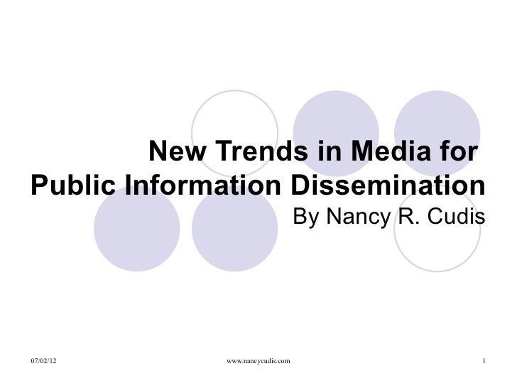 New Trends in Media forPublic Information Dissemination                                  By Nancy R. Cudis07/02/12     www...