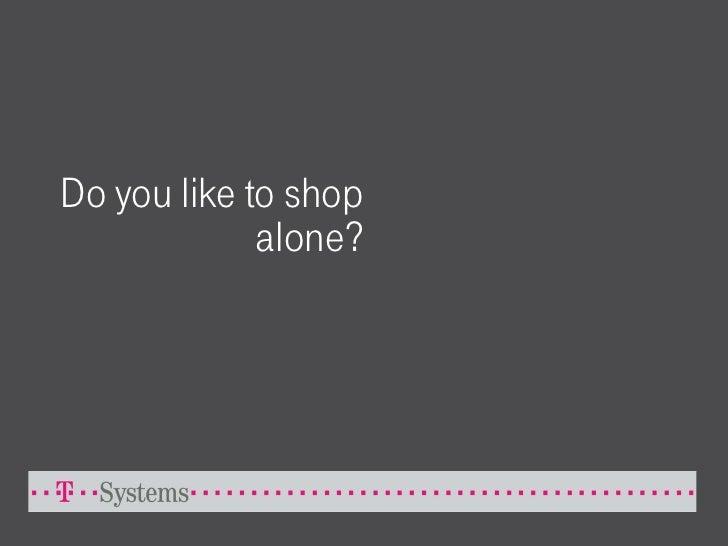 Do you like to shop              alone?