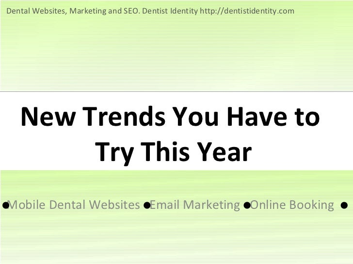 Dental Websites, Marketing and SEO. Dentist Identity http://dentistidentity.com   New Trends You Have to        Try This Y...