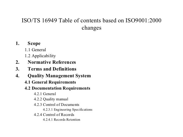 ISO/TS 16949 Table of contents based on ISO9001:2000 changes <ul><li>Scope </li></ul><ul><ul><li>1.1 General </li></ul></u...