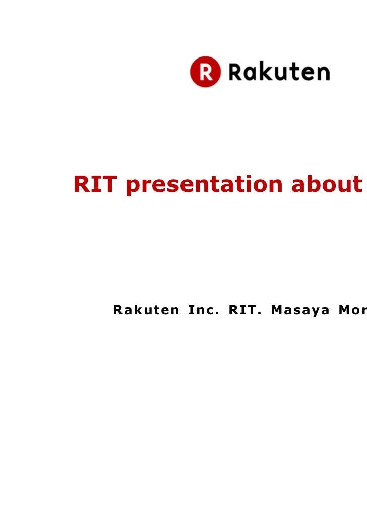 RIT presentation about UI/UX  Rakuten Inc. RIT. Masaya Mori 2011                                       1