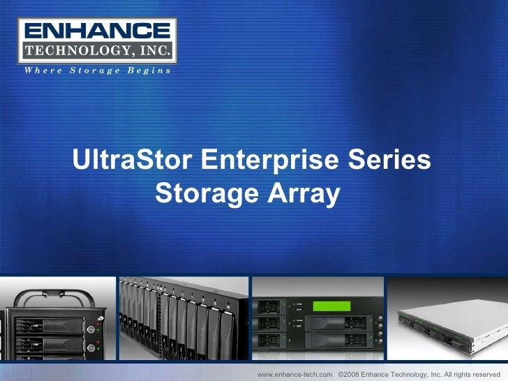 www.enhance-tech.com  ©2008 Enhance Technology, Inc. All rights reserved UltraStor Enterprise Series Storage Array