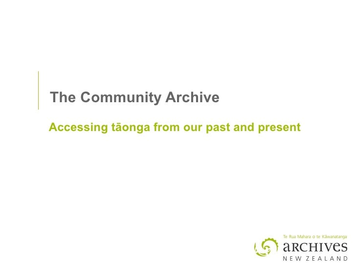 The Community Archive Accessing t ā onga from our past and present