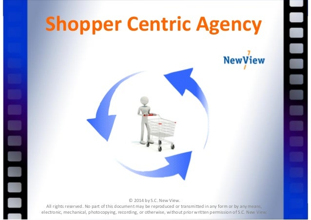 SubjectofCopyright©SubjectofCopyright© ShopperCentricAgency ©2014byS.C.NewView. Allrightsreserved.Nopar...