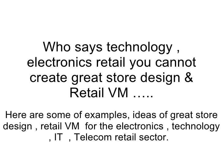 Who says technology , electronics retail you cannot create great store design & Retail VM ….. Here are some of examples, i...