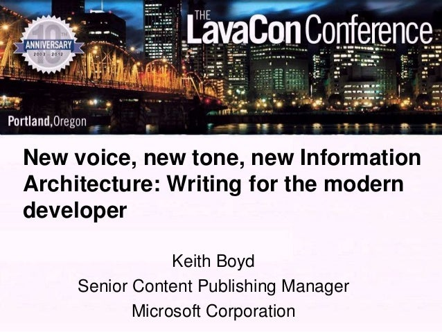 New voice, new tone, new InformationArchitecture: Writing for the moderndeveloper                Keith Boyd    Senior Cont...