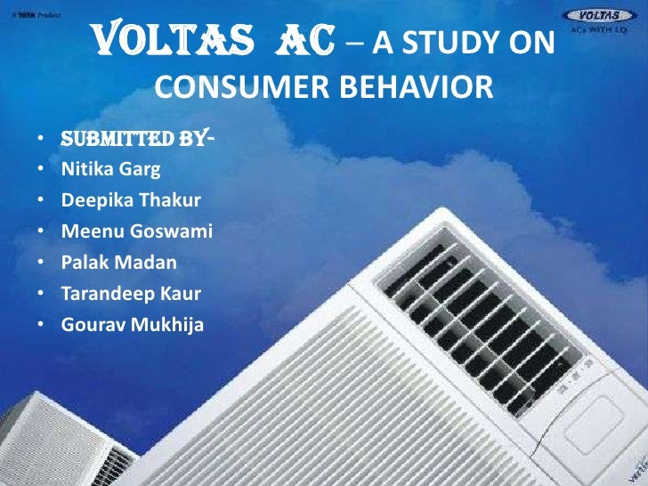 VOLTAS  AC –A STUDY ON CONSUMER BEHAVIOR<br />Submitted By-<br />NitikaGarg<br />DeepikaThakur<br />MeenuGoswami<br />Pala...