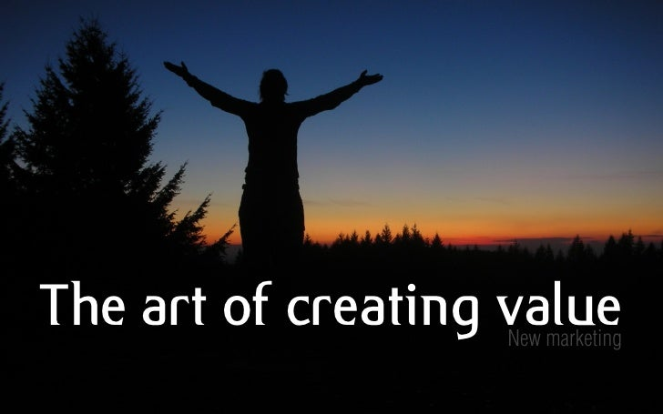 The art of creating value                     New marketing
