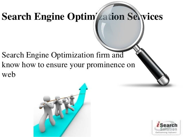 Search Engine Optimization Services  Search Engine Optimization firm and know how to ensure your prominence on web