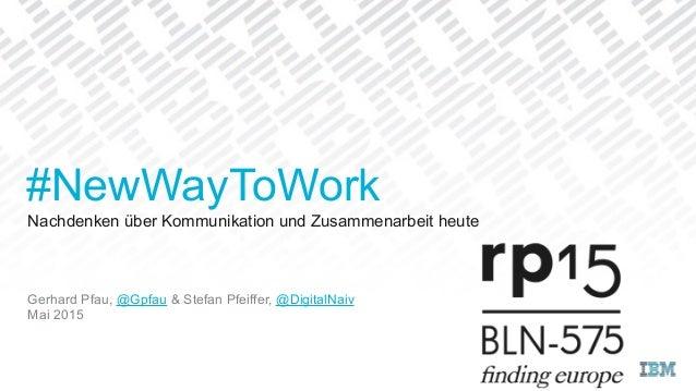 Nachdenken über Kommunikation und Zusammenarbeit heute Gerhard Pfau, @Gpfau & Stefan Pfeiffer, @DigitalNaiv Mai 2015 #NewW...