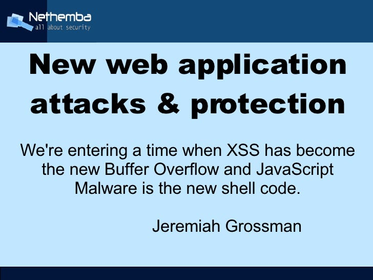 New web application     attacks & protection We're entering a time when XSS has become   the new Buffer Overflow and JavaS...