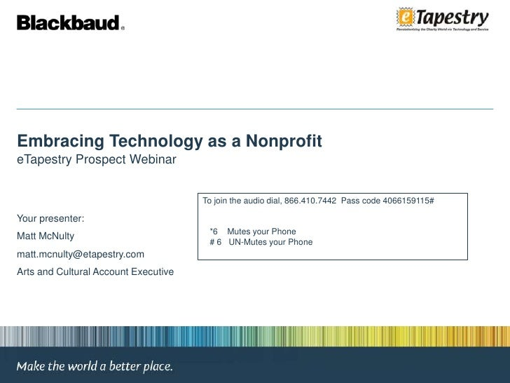 Embracing Technology as a Nonprofit <br />eTapestry Prospect Webinar<br />To join the audio dial, 866.410.7442  Pass code ...