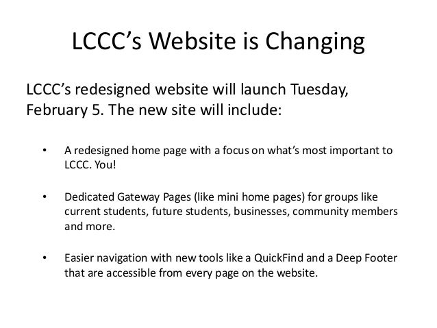 LCCC's Website is ChangingLCCC's redesigned website will launch Tuesday,February 5. The new site will include:  •   A rede...