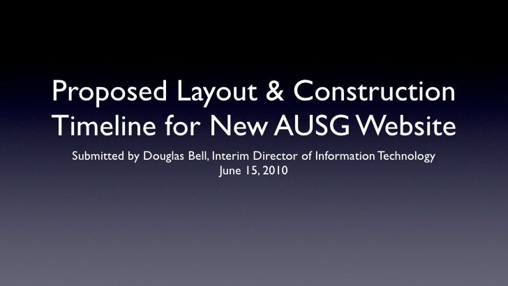 Proposed Layout & Construction Timeline for New AUSG Website  Submitted by Douglas Bell, Interim Director of Information T...