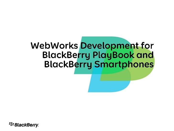 WebWorks Development for BlackBerry PlayBook and Smartphones