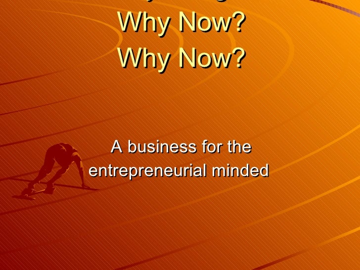 Why Xango? Why Now? Why Now? <ul><li>A business for the entrepreneurial minded  </li></ul>