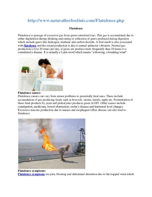 http://www.naturalherbsclinic.com/Flatulence.php Flatulence Flatulence is passage of excessive gas from gastro intestinal ...