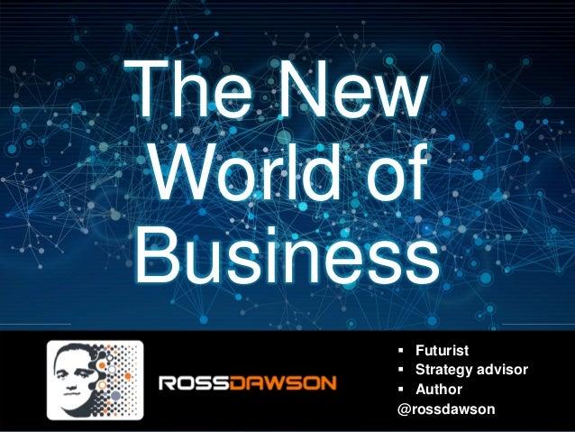 The New World of Business Futurist Strategy advisor Author @rossdawson