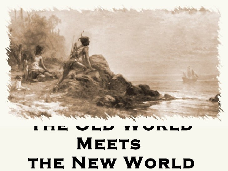 The Old World Meets  the New World