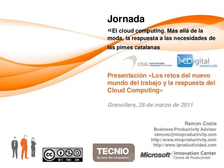 Jornada«El cloud computing. Más allá de lamoda, la respuesta a las necesidades delas pimes catalanasPresentación «Los reto...