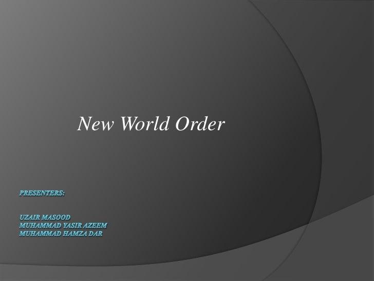 PreSEnTERS:Uzair masoodMuhammad yasir azeemmuhammad hamza dar<br />New World Order<br />