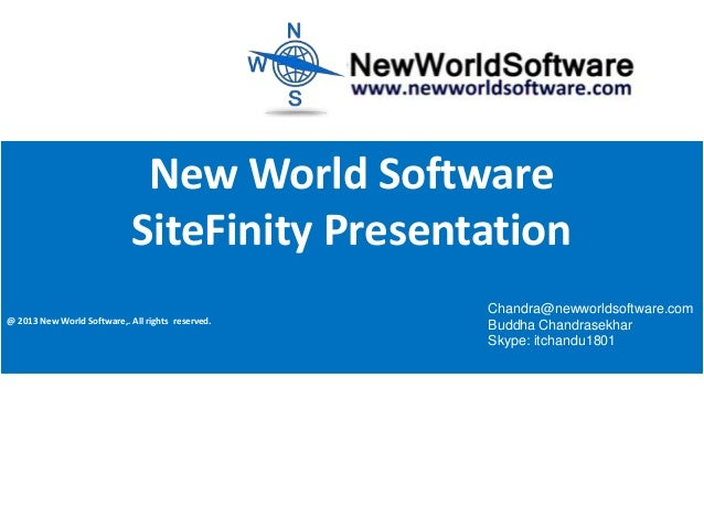 New World Software SiteFinity Presentation @ 2013 New World Software,. All rights reserved.  Chandra@newworldsoftware.com ...